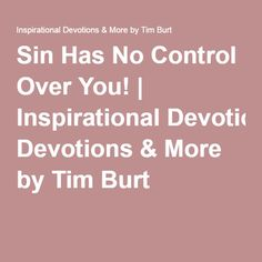 "Do you fall too often to the temptation of sin? You should know this!  SHORT READ  ""Sin Has No Control Over You!"