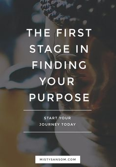 This article covers the first stage in finding your purpose, with actionable tips and exercises to try out. Click through to read! gratitude, inspiration, motivation, meditation, personal growth, personal development, purpose, life purpose, life, self care, self help, finding purpose, quotes, passion, self improvement, goals, mindset, psychology, mantra, journal, intuition, spiritual, developing intuition, soul, sensing, spirit, universe, wisdom