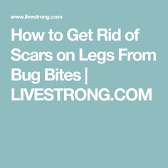 how to get rid of mosquito bite scars on face
