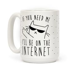 """This rad coffee mug reads, """"If You Need Me, I'll Be On The Internet"""" and shows a rad cat giving a thumbs up. This mug is perfect for anyone who loves the internet and is most likely to spend their day there! Grab this cool cat mug and get ready to surf the web! Perfect for cat lovers, internet junkies, and coffee lovers!"""