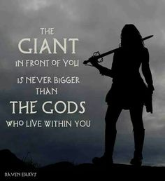 The giant in front of you is never bigger than the gods who live within you.