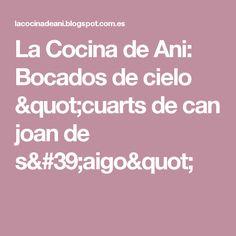 """La Cocina de Ani: Bocados de cielo """"cuarts de can joan de s'aigo"""""""