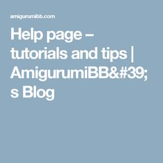 Help page – tutorials and tips   AmigurumiBB's Blog
