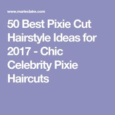 50 Best Pixie Cut Hairstyle Ideas for 2017 - Chic Celebrity Pixie Haircuts