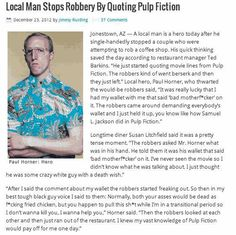 """""""I knew my vast knowledge of Pulp Fiction would pay off  for me one day"""" This man is my hero!!!!"""