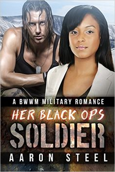 Her Black Ops Solider: A BWWM Military Romance - Kindle edition by Aaron Steel, BWWM Club. Literature & Fiction Kindle eBooks @ Amazon.com.