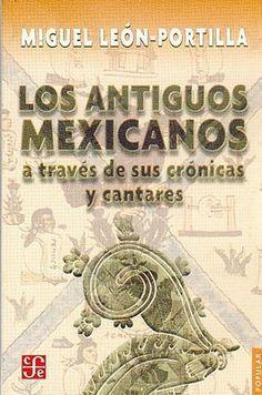 LOS ANTIGUOS MEXICANOS A TRAVÉS DE SUS CRÓNICAS Y CANTARES  GE 972 L579
