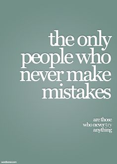 The only people who never make mistakes