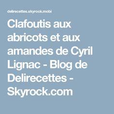 Clafoutis aux abricots et aux amandes de Cyril Lignac - Blog de Delirecettes - Skyrock.com Snacks, Blog, Desserts, Comme, Almonds, Cooking Food, Sweet Recipes, Food Porn, Thermomix