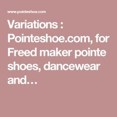 Variations : Pointeshoe.com, for Freed maker pointe shoes, dancewear and…