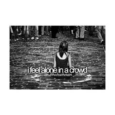 i feel alone in a crowd... ...and that's who I am. ❤ liked on Polyvore