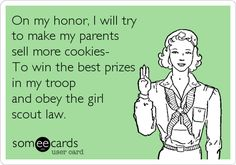 On my honor, I will try to make my parents sell more cookies- To win the best prizes in my troop and obey the girl scout law.