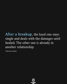 After a breakup, the loyal one stays single and deals with the damages until healed. The other one is already in another relationship. Unknown Author Sad Girl Quotes, Real Love Quotes, True Quotes, Qoutes, Soldier Quotes, I Still Miss You, Get Over Your Ex, English Love Quotes, The Loyal