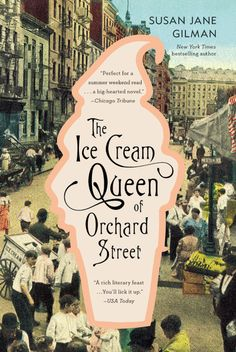 "The Ice Cream Queen of Orchard Street by Susan Jane Gilman.  ""A tasty summertime treat.... A rich literary feast of 31 flavors (and twice that many colors, scents and sounds)..."" —USA Today #GrandSummerReads2015"