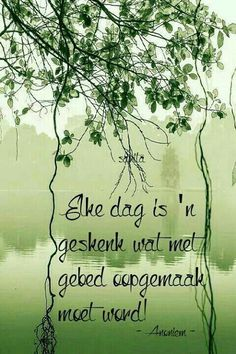 Elke dag is ' n geskenk wat met gebed oopgemaak moet word Good Morning Greetings, Good Morning Good Night, Good Morning Wishes, Morning Blessings, Lekker Dag, Afrikaanse Quotes, Goeie More, Prayer Verses, Favorite Bible Verses