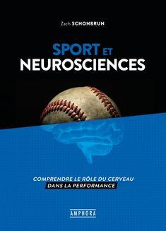 Sport et neurosciences : comprendre le rôle du cerveau dans      la performance / Zach Schonbrun ; [traduction et correction par      Servane Heudiard]. Sport, Neuroscience, Brain, Deporte, Sports