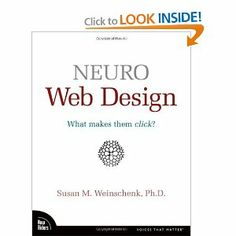 on my coffee table right now, to read before I redo my art website to sell prints...Neuro Web Design: What Makes Them Click?: Susan Weinschenk: Why do people decide to buy a product online? Register at your Web site? Trust the information you provide? Neuro Web Design applies the research on motivation, decision making, and neuroscience to the design of Web sites.