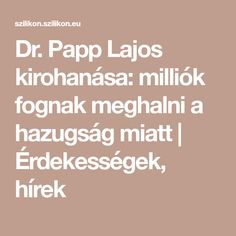 Papp Lajos kirohanása: milliók fognak meghalni a hazugság miatt Math Equations