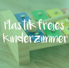Leben ohne Plastik - Doch geht das auch mit Kindern? Wie sieht ein plastikfreies Kinderzimmer aus? Hier erfährst du es.