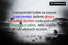 Najwspanialsi ludzie są zawsze najskromniejsi... #Pavel-Ota, #Człowiek, #Pokora, #Skromność Never Give Up, Motto, Me Quotes, Inspirational Quotes, Humor, Motivation, Sayings, Reading, Words