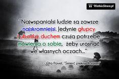 Najwspanialsi ludzie są zawsze najskromniejsi... #Pavel-Ota, #Człowiek, #Pokora…
