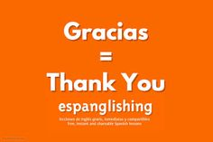 Espanglishing   free and shareable Spanish lessons = lecciones de Inglés gratis y compartibles: Gracias = Thank You