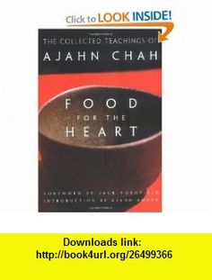 Food for the Heart The Collected Teachings of Ajahn Chah (9780861713233) Ajahn Chah, Ajahn Amaro, Jack Kornfield , ISBN-10: 0861713230  , ISBN-13: 978-0861713233 ,  , tutorials , pdf , ebook , torrent , downloads , rapidshare , filesonic , hotfile , megaupload , fileserve