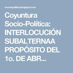 Coyuntura Socio-Política: INTERLOCUCIÓN SUBALTERNAA PROPÓSITO DEL 1o. DE ABR... Boarding Pass