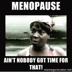 Nope!   Who wants to deal with all those problems?  Not me!  Thankfully I dont get any menopause symptoms anymore . Ask me how .