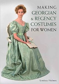 Making Georgian and Regency Costumes for Women. By Lindsey Holmes. Crowood Press, April 1, 2016. 128 p. EA.