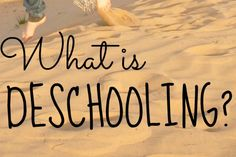 What is deschooling? Tips for new homeschoolers, settling into a homeschooling, unschooling or worldschooling life. The adjustment period, deschooling