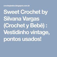 Sweet Crochet by Silvana Vargas (Crochet y Bebê) : Vestidinho vintage, pontos usados!