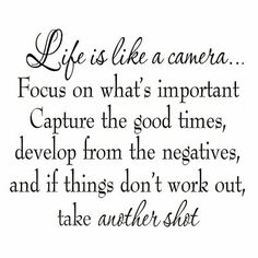 Winston Porter Drakes Life is Like a Camera Focus on What's Important Capture the Good Times Develop From the Negatives Wall Decal Wisdom Quotes, True Quotes, Quotes To Live By, Quotes Quotes, Dumb Quotes, Humour Quotes, Focus Quotes, 2015 Quotes, Honest Quotes