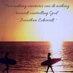 POOR NOTHING CREATURES CAN DO NOTHING TOWARD CONTROLLING GOD - JONATHAN EDWARDS -