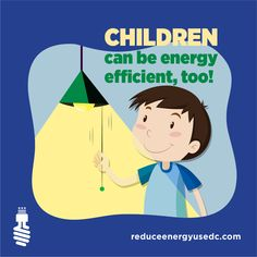 Children can be Energy Efficient #ReduceEnergyDC Energy Efficiency, Climate Change, Family Guy, Canning, Children, Fictional Characters, Young Children, Energy Conservation, Boys