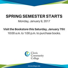 Spring semester starts on Monday, January 9, at Clovis Community College! Be sure to visit the bookstore this Saturday, January 7, from 10:00 a.m. to 1:00 p.m., to purchase your books.