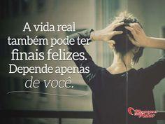 A vida real também pode ter finais felizes. Depende apenas de você. #vida #real #final #feliz
