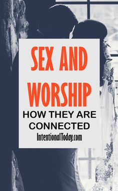 Is there a connection between married sex and worship? One husband explores the connection