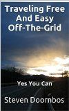Free Kindle Book - [Travel][Free] Traveling Free And Easy Off-The-Grid: Yes You Can