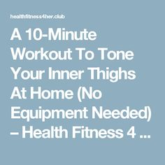 A 10-Minute Workout To Tone Your Inner Thighs At Home (No Equipment Needed) – Health Fitness 4 Her