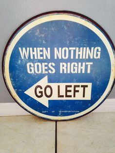Metal sign - When Nothing goes Right GO LEFT Vip International
