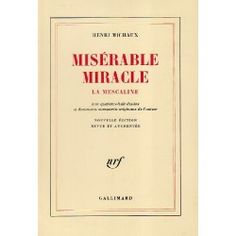 Henri Michaux : Miserable miracle. - Gallimard.