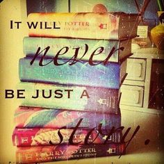 It will never be just a story, it'll be the greatest story ever told and that's why it'll live in our hearts forever.
