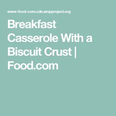 Breakfast Casserole With a Biscuit Crust | Food.com