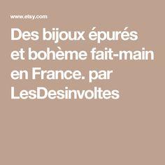 Des bijoux épurés et bohème fait-main en France. par LesDesinvoltes