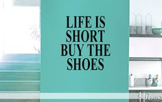 LIfe is Short Buy the Shoes - Wall DECAL Vinyl sticker home decor wall art quote lettering Fashion designer high heels mode par FunnyAndSticky sur Etsy https://www.etsy.com/fr/listing/253227877/life-is-short-buy-the-shoes-wall-decal