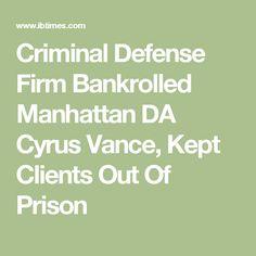 10/06/17 | Criminal Defense Firm Bankrolled Manhattan DA Cyrus Vance, Kept Clients Out Of Prison
