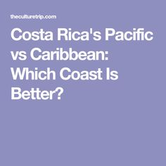 Costa Rica's Pacific vs Caribbean: Which Coast Is Better?