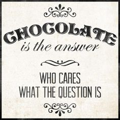 Chocolate is the answer Foto Transfer, Transfer Paper, Think Happy Thoughts, Typography, Lettering, Vintage Artwork, Piece Of Me, Chocolate, Wisdom Quotes
