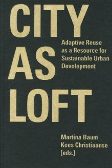 City as Loft  Adaptive Reuse as a Resource for Sustainable Urban Development, 978-3856763022, Martina Baum, gta publishers